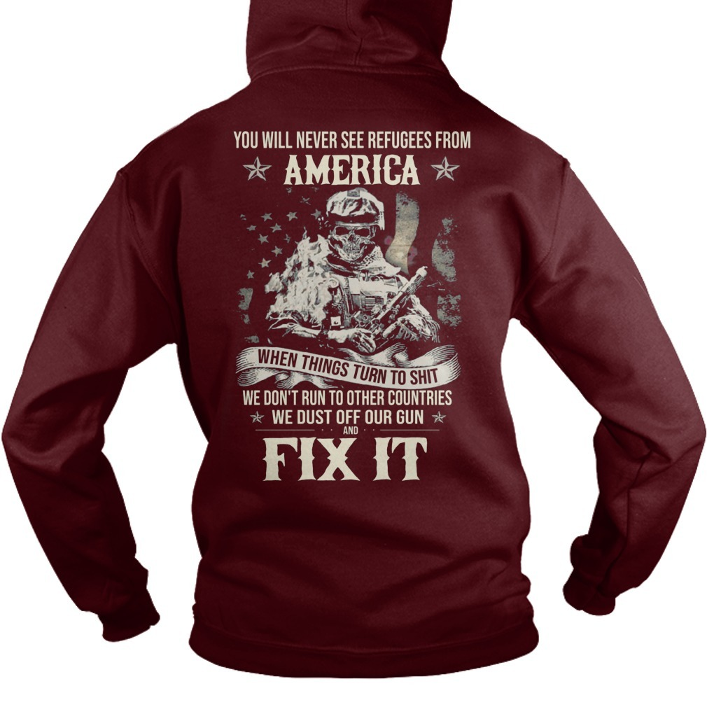 You Will Never See Refugees From America When Things Turn To Shit Hoodie
