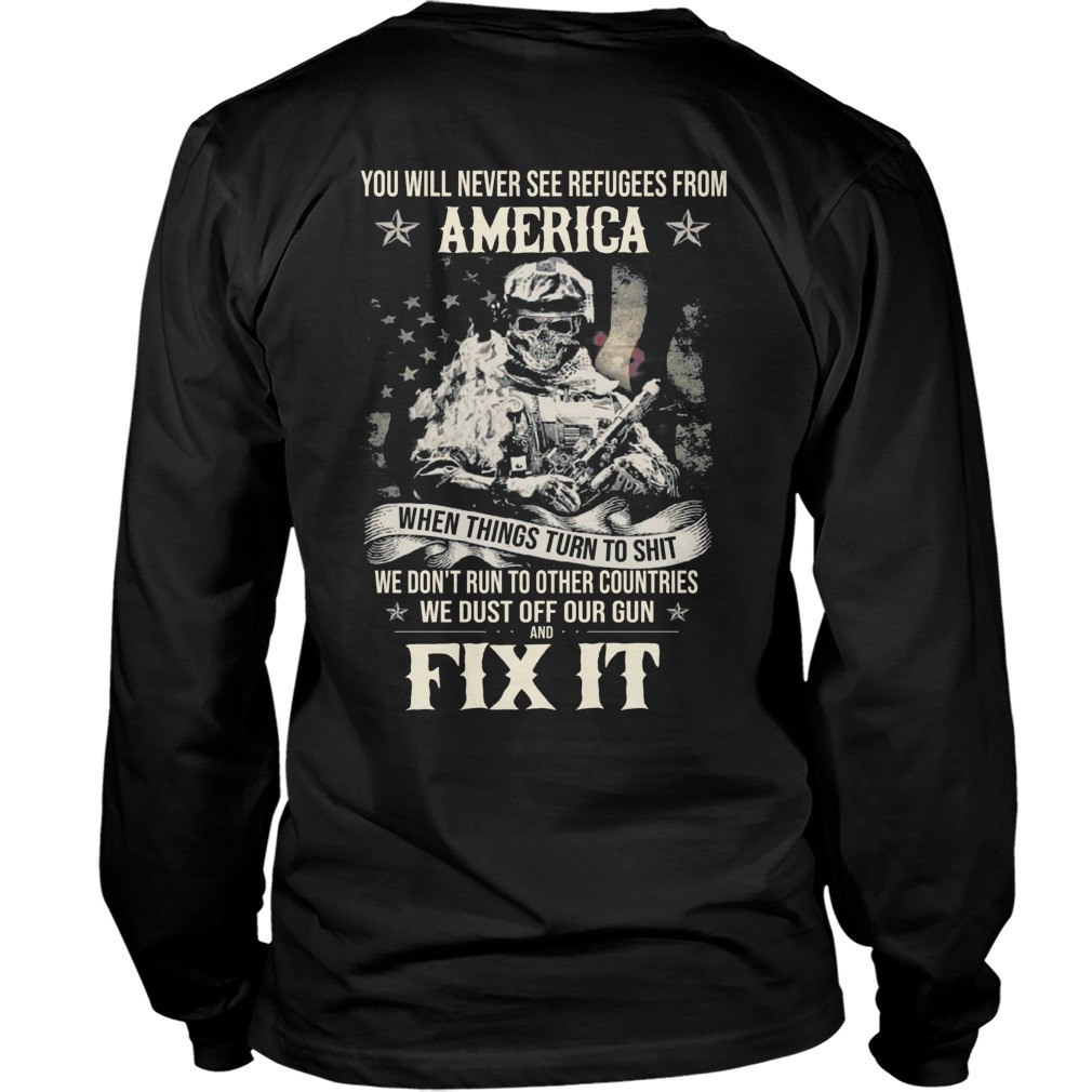 You Will Never See Refugees From America When Things Turn To Shit Longsleeve Tee