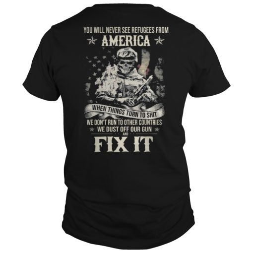 You Will Never See Refugees From America When Things Turn To Shit Shirt