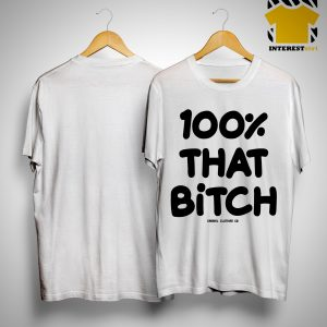 100% That Bitch Shirt