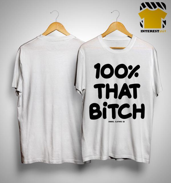 100% That Bitch Shirt
