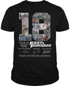 18 Years Of Fast And Furious 2001 2019 9 Movies Thank You For The Memories Shirt