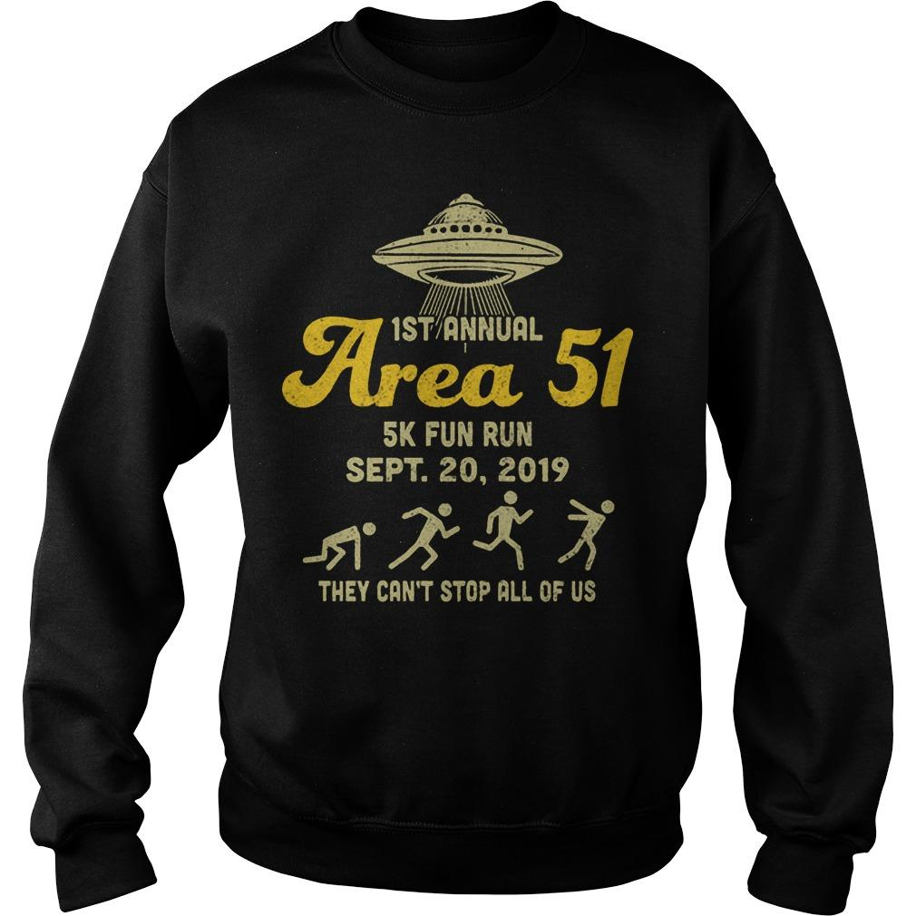 1st Annual Area 51 5k Fun Run They Can't Stop All Of Us Sweater