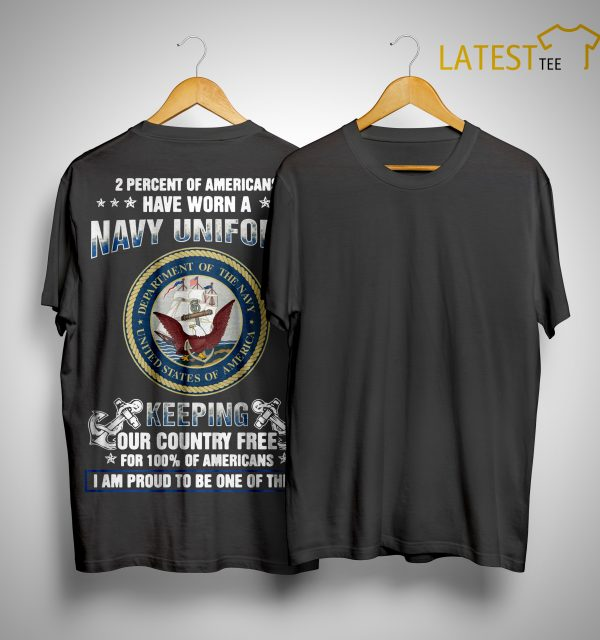 2 Percent Of Americans Have Worn A Navy Uniform Keeping Our Country Free Shirt