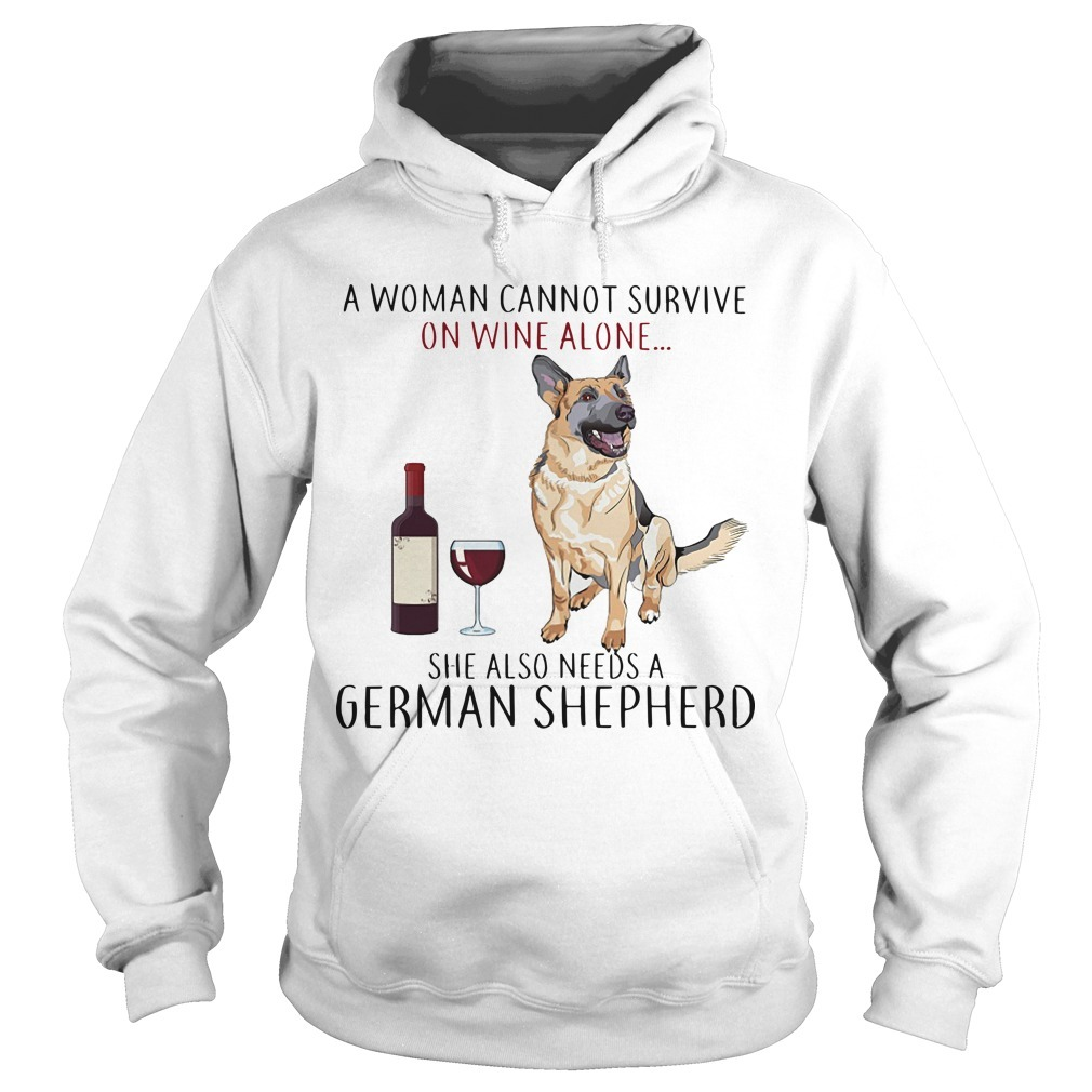A Woman Cannot Survive On Wine Alone She Also Needs A German Shepherd Hoodie