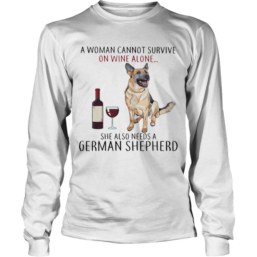 A Woman Cannot Survive On Wine Alone She Also Needs A German Shepherd Longsleeve Tee