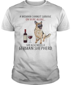 A Woman Cannot Survive On Wine Alone She Also Needs A German Shepherd Shirt