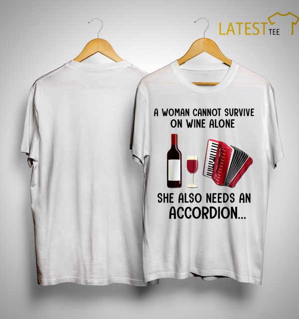 A Woman Cannot Survive On Wine Alone She Also Needs An Accordion Shirt
