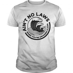 Aint No Laws When Your Drinking Claws Shirt