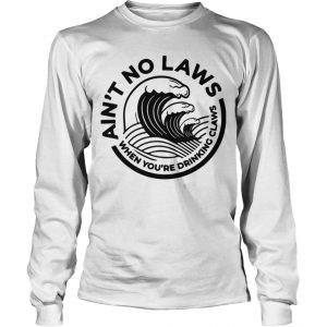 Ain't No Laws When You're Drinking Claws Longsleeve Tee