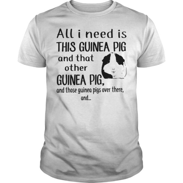 All I Need Is This Guinea Pig And That Other Guinea Pig Shirt