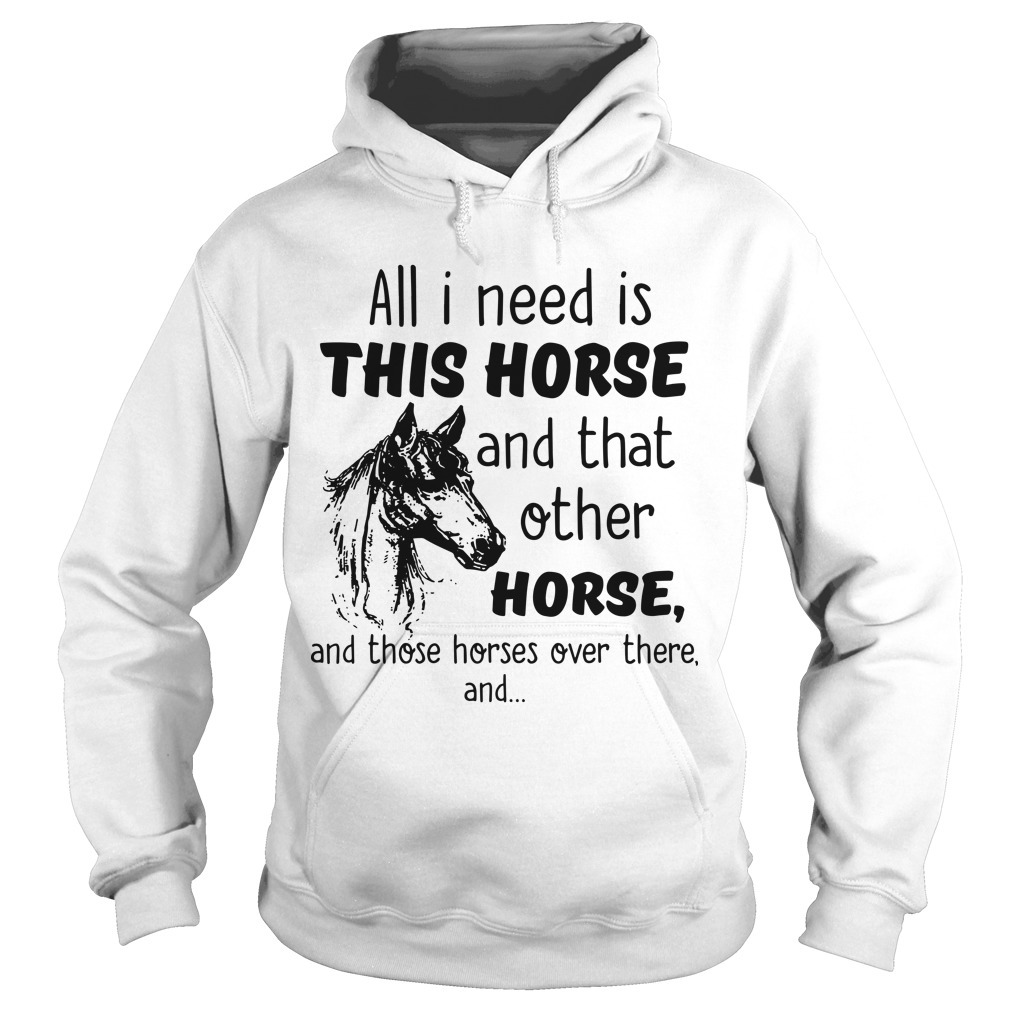All I Need Is This Horse And That Other Horse Hoodie