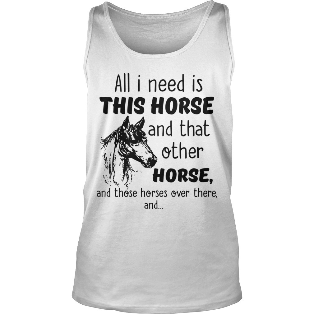 All I Need Is This Horse And That Other Horse Tank Top