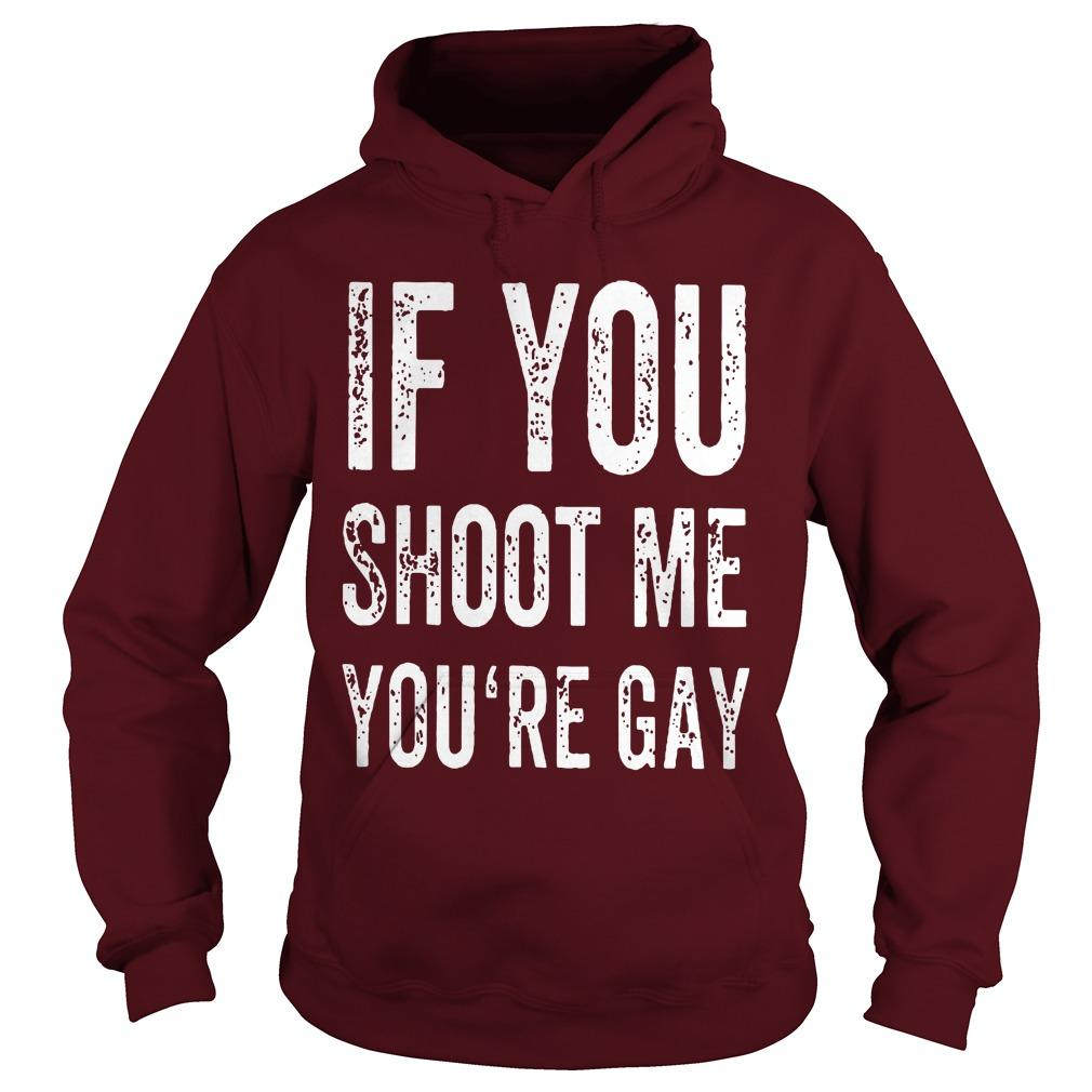 Area 51 Raid If You Shoot Me Your Gay T Hoodie