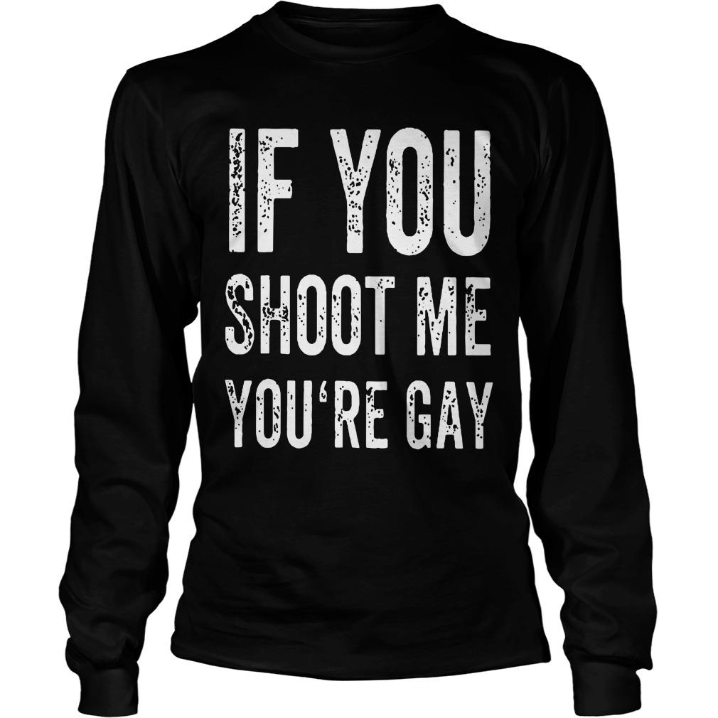 Area 51 Raid If You Shoot Me Your Gay T Longsleeve