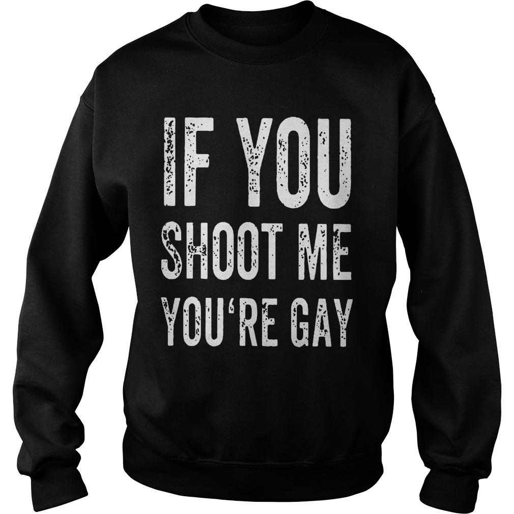 Area 51 Raid If You Shoot Me Your Gay T Sweater