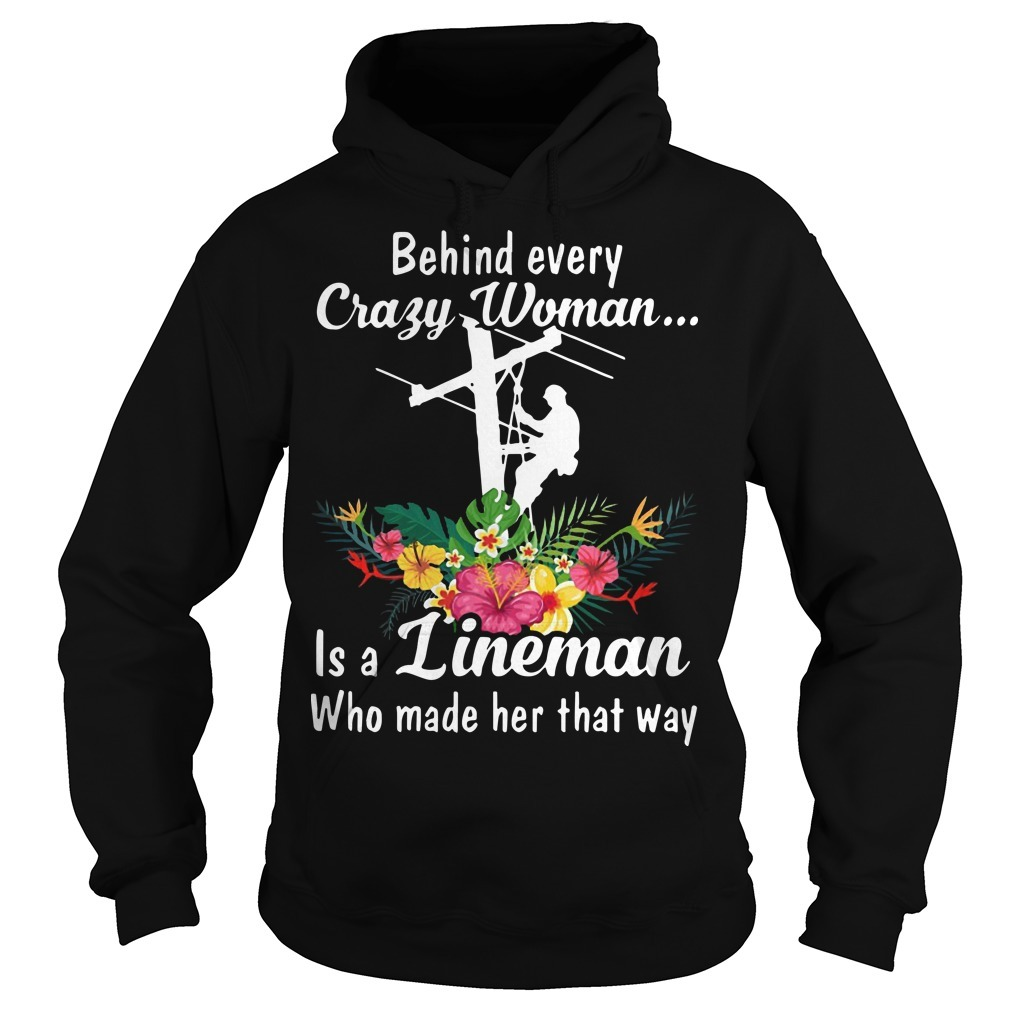 Behind Every Crazy Woman Is A Lineman Hoodie