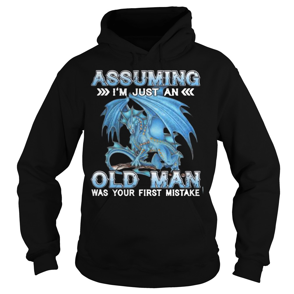 Blue Dragon Assuming I Am Just An Old Man Was Your First Mistake Hoodie