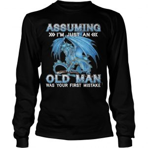 Blue Dragon Assuming I Am Just An Old Man Was Your First Mistake Longsleeve Tee