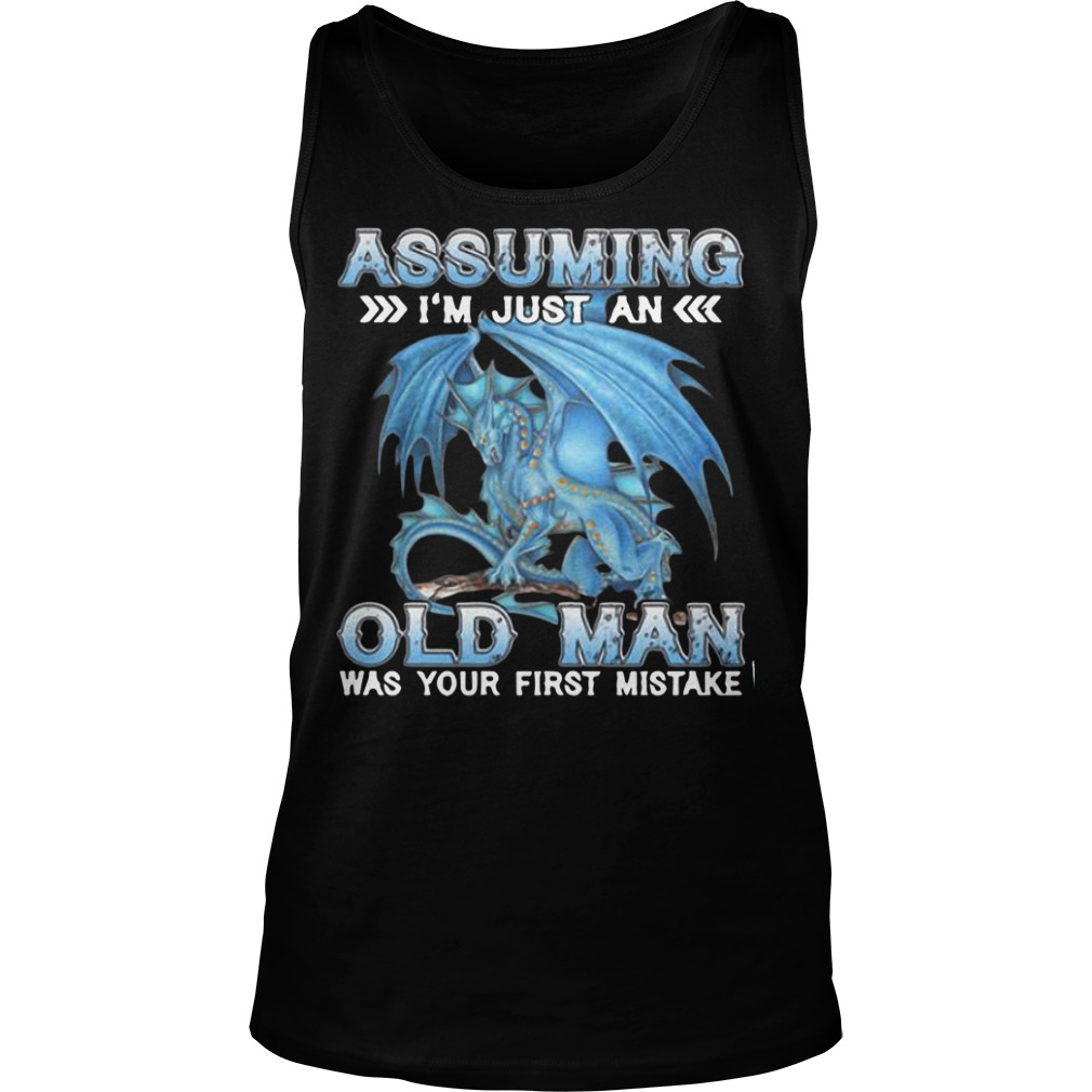 Blue Dragon Assuming I Am Just An Old Man Was Your First Mistake Tank Top