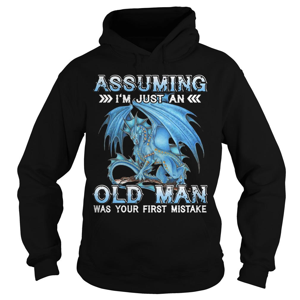 Blue Dragon Assuming I'm Just An Old Lady Was Your First Mistake Hoodie