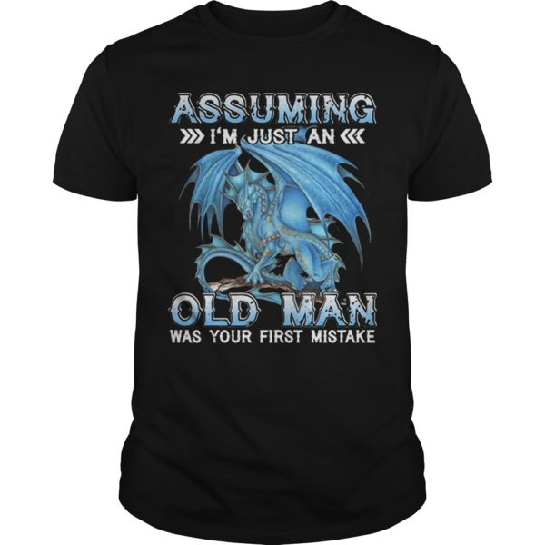 Blue Dragon Assuming I'm Just An Old Lady Was Your First Mistake Shirt