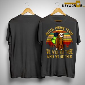 Camping Sunset Sloth Hiking Team We Will Get There When We Get There Shirt