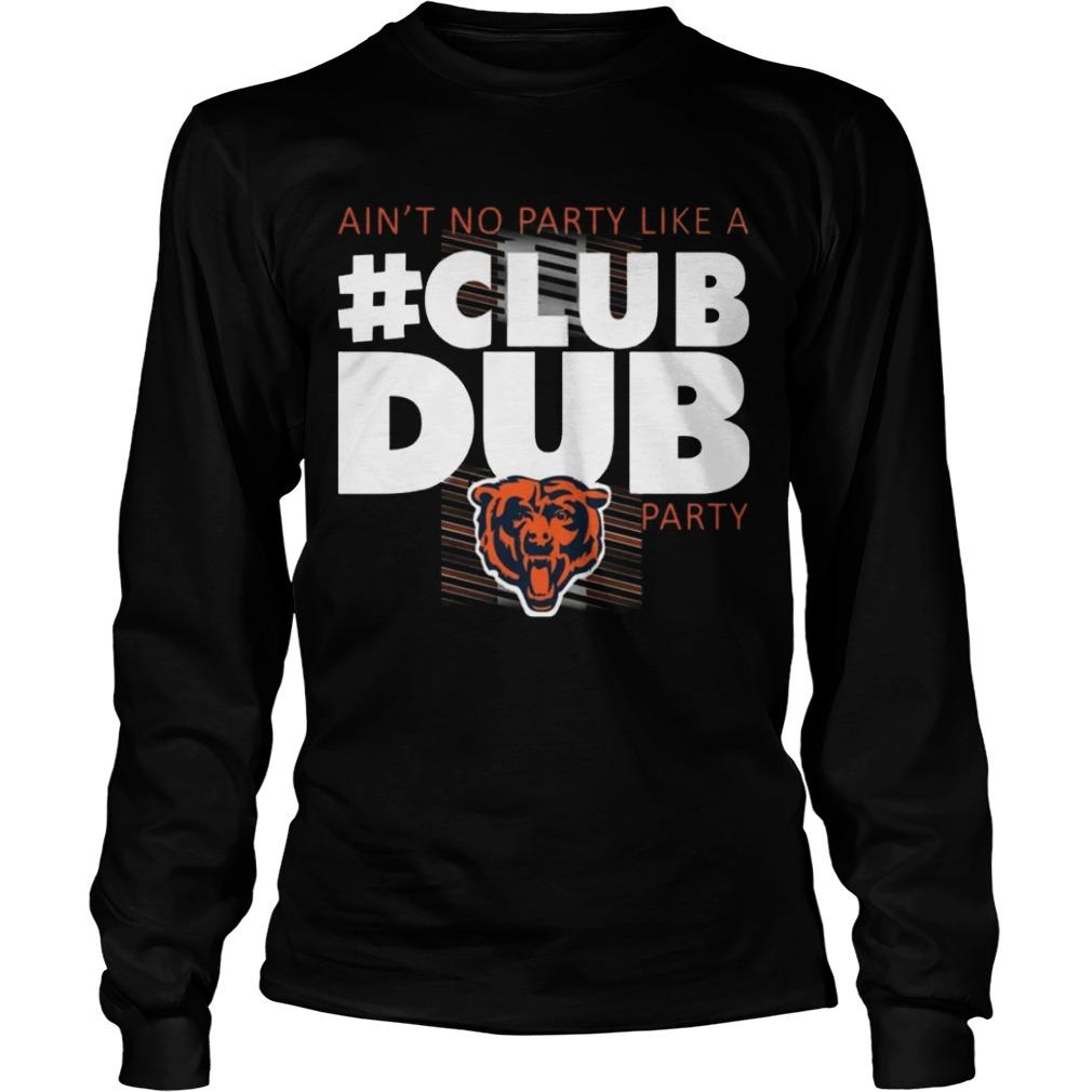 Chicago Bears Ain't No Party Like A Club Dub Party Longsleeve