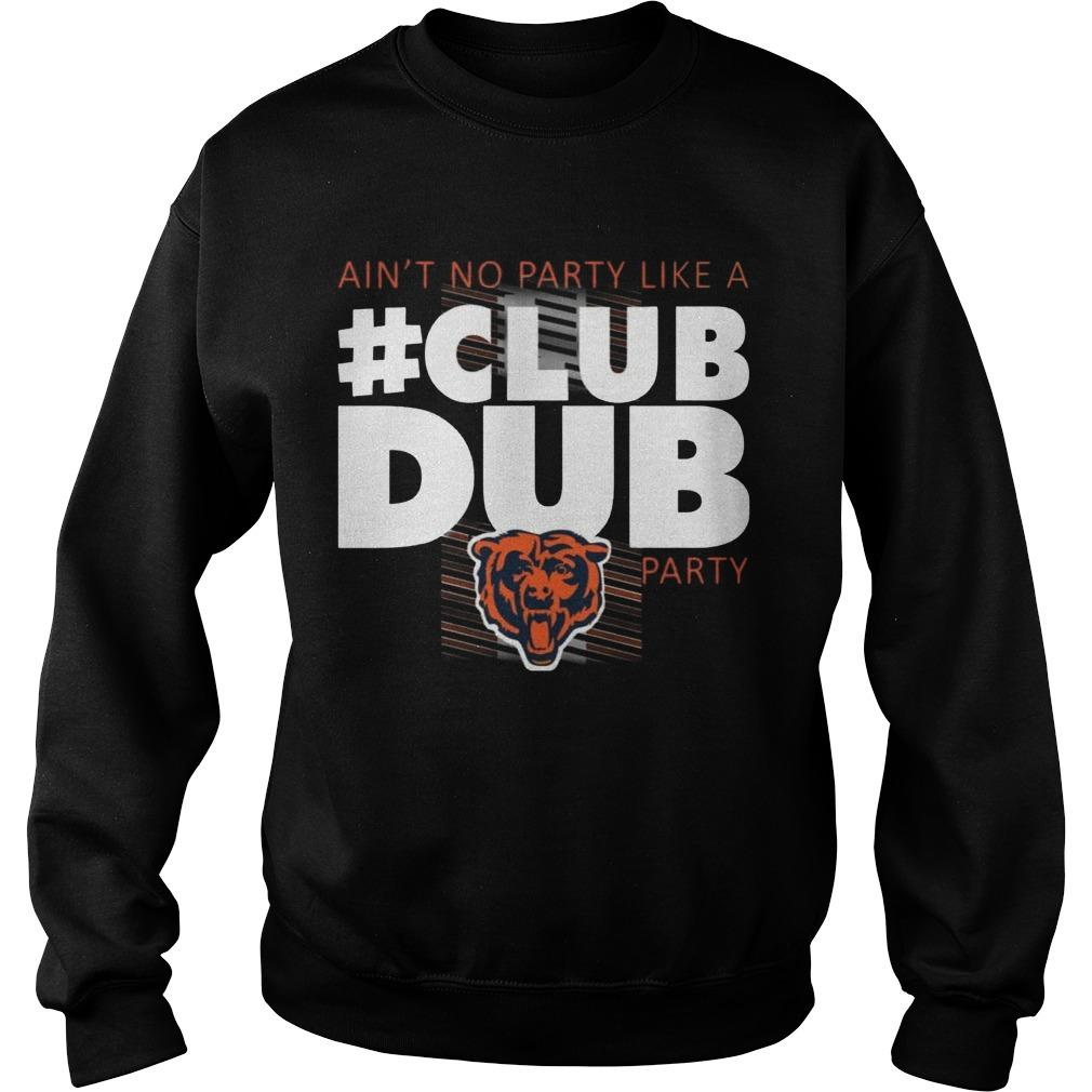 Chicago Bears Ain't No Party Like A Club Dub Party Sweater