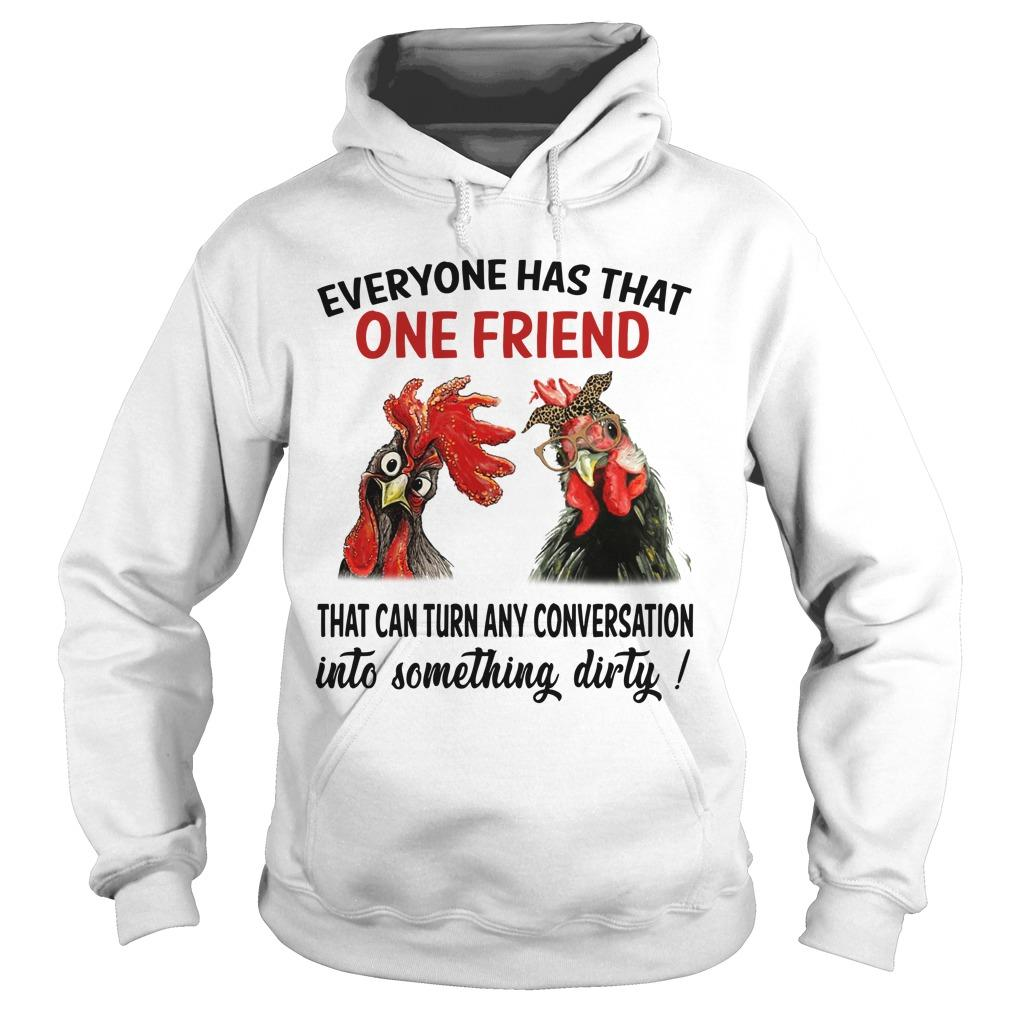 Chicken Roaster Everyone Has That One Friend That Can Turn Any Conversation Hoodie