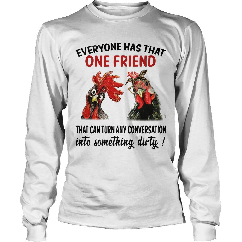 Chicken Roaster Everyone Has That One Friend That Can Turn Any Conversation Longsleeve