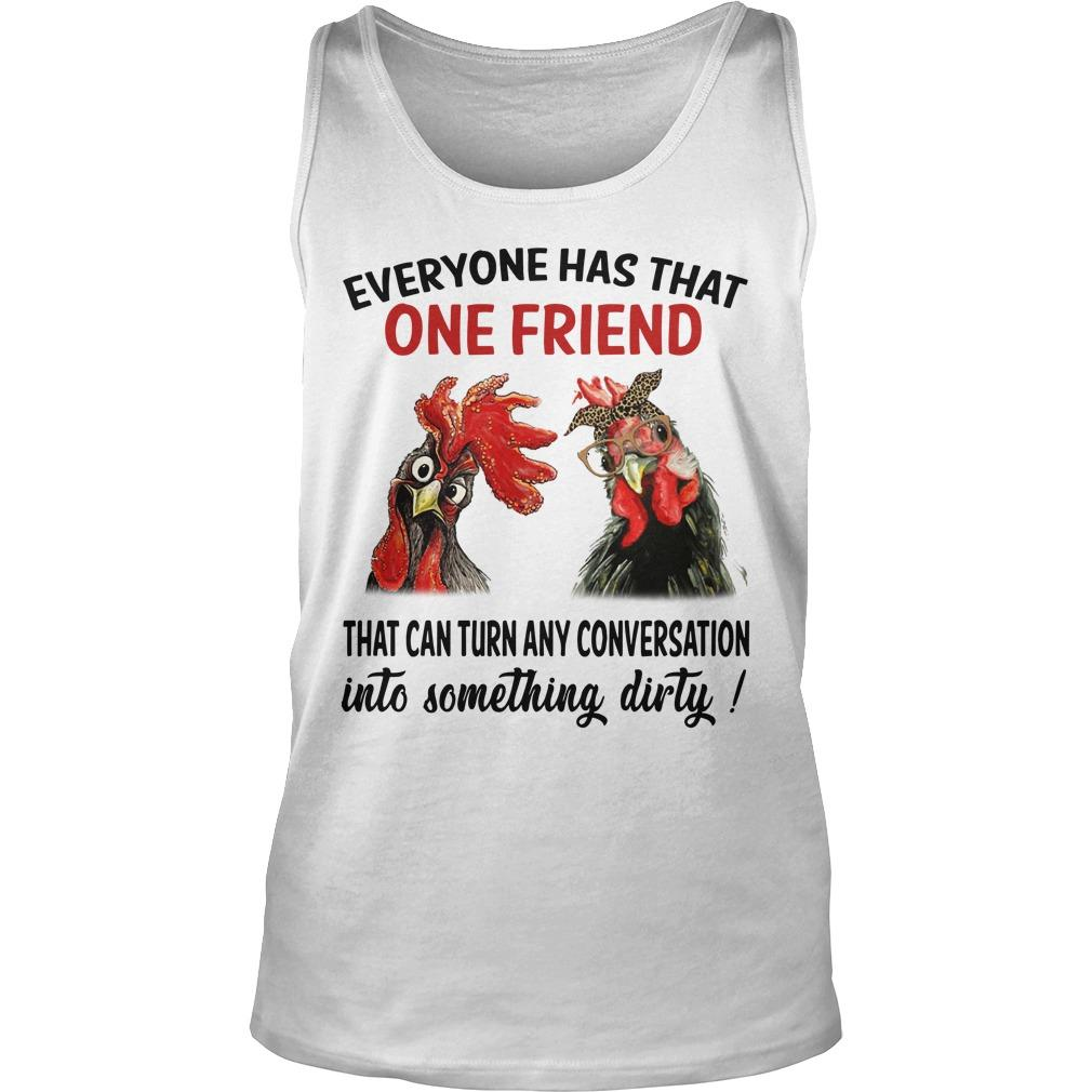 Chicken Roaster Everyone Has That One Friend That Can Turn Any Conversation Tank Top