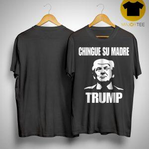 Chingue Su Madre Shirt