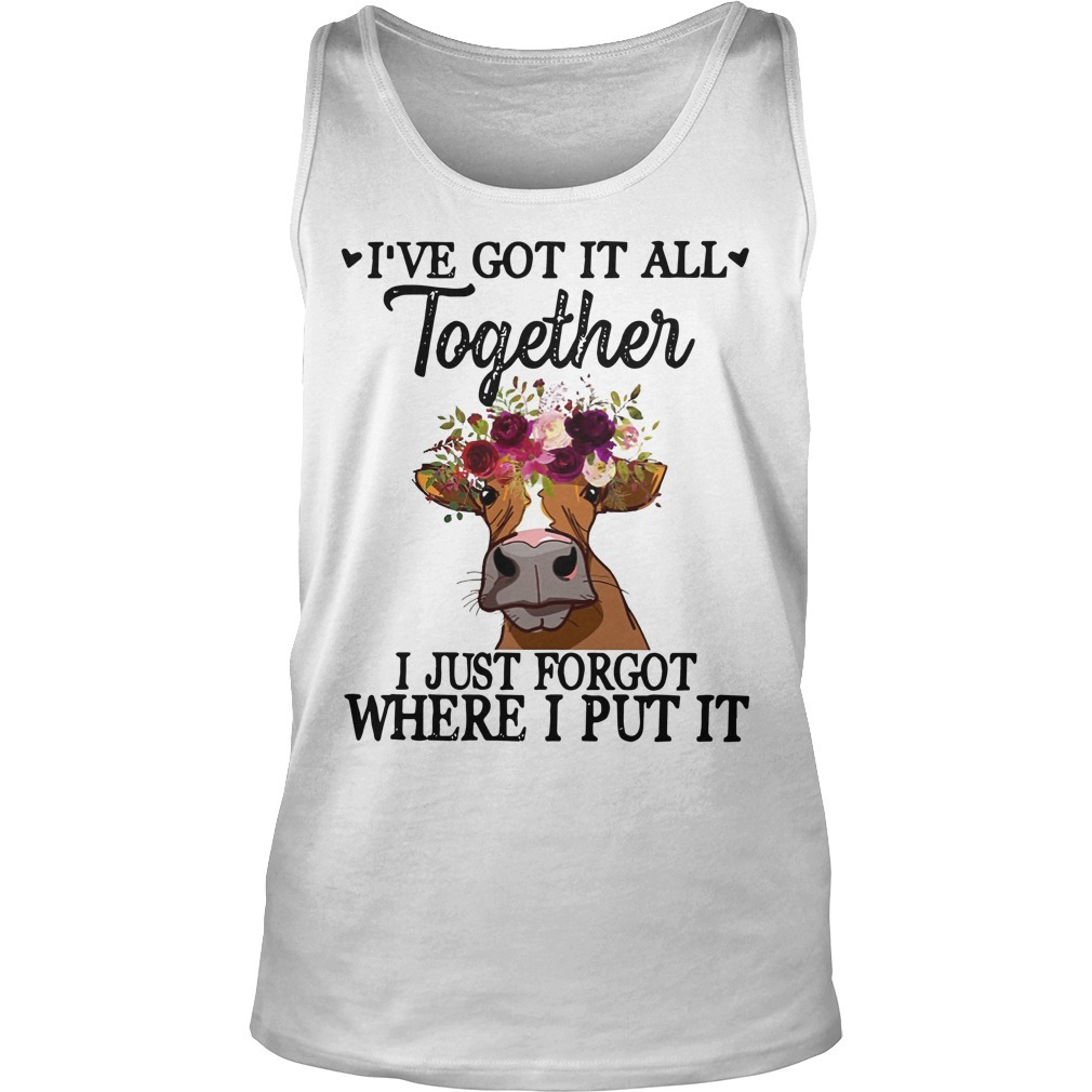Cow I've Got It All Together I Just Forgot Where I Put It Tank Top