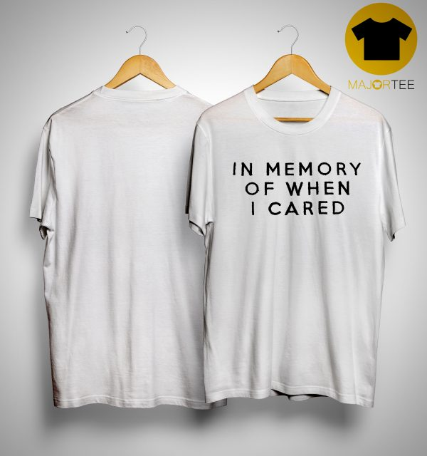 Damion In Memory Of When I Cared Shirt