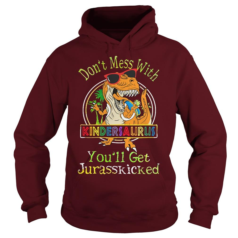 Don't Mess With Kindersaurus You'll Get Jurasskicked Hoodie