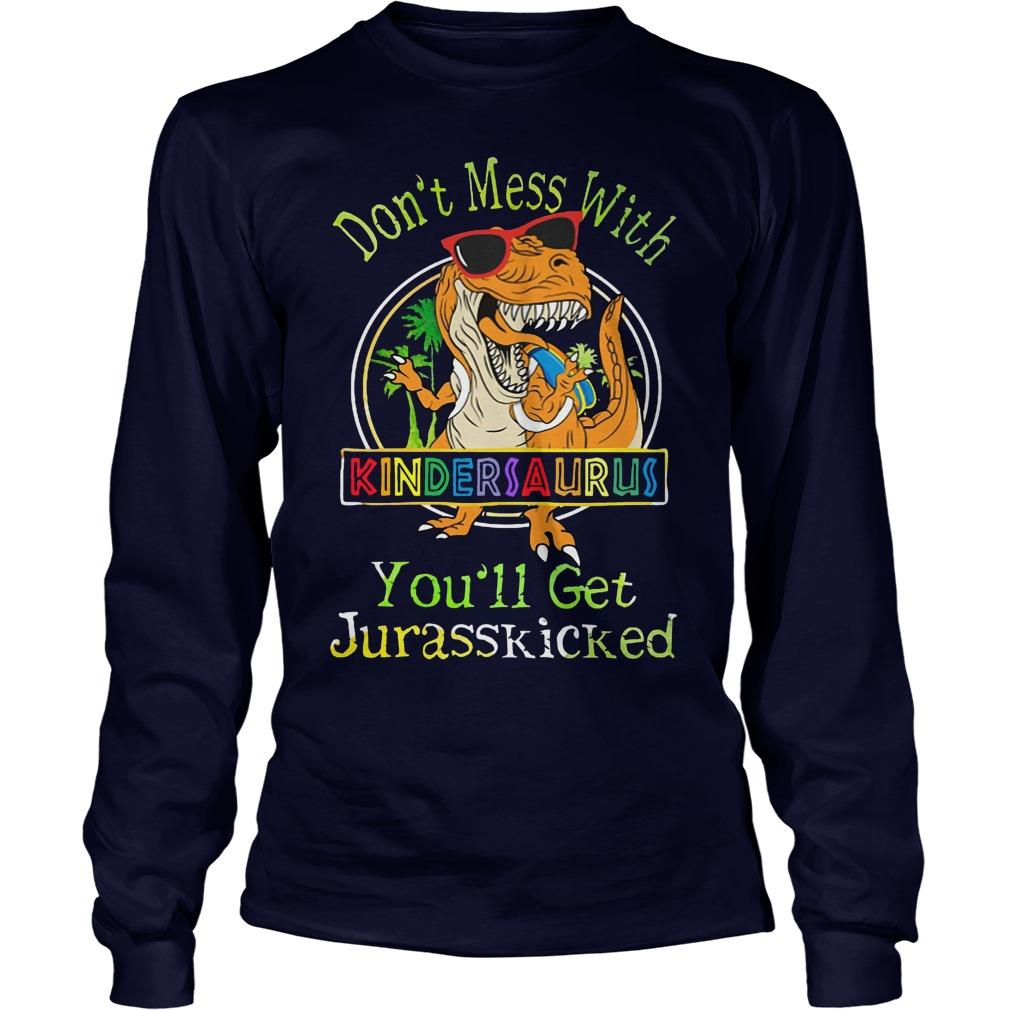 Don't Mess With Kindersaurus You'll Get Jurasskicked Longsleeve