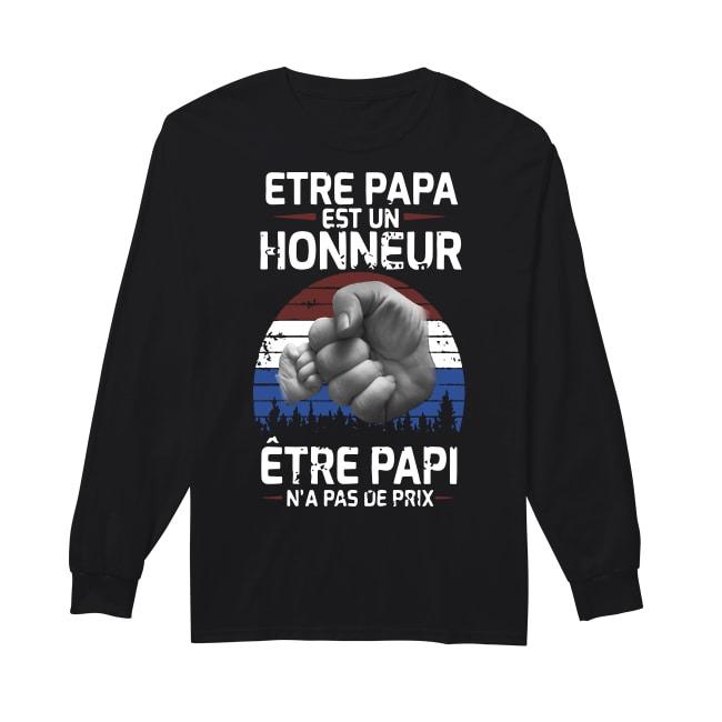 Etre Papa Est Un Honneur Être Papi N'a Pas De Prix Longsleeve Tee