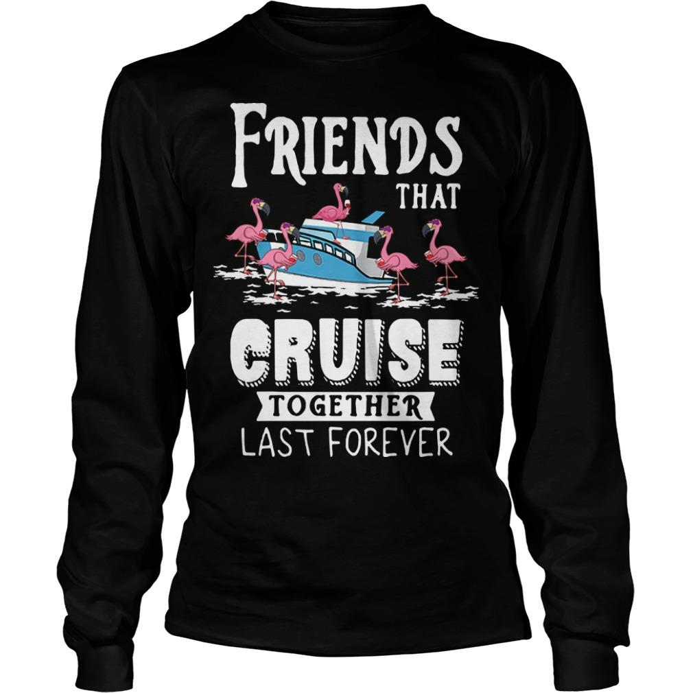 Flamingo Friends That Cruise Together Last Forever Longsleeve