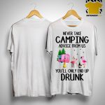 Flamingo Never Take Camping Advice From Us You'll Only End Up Drunk Shirt