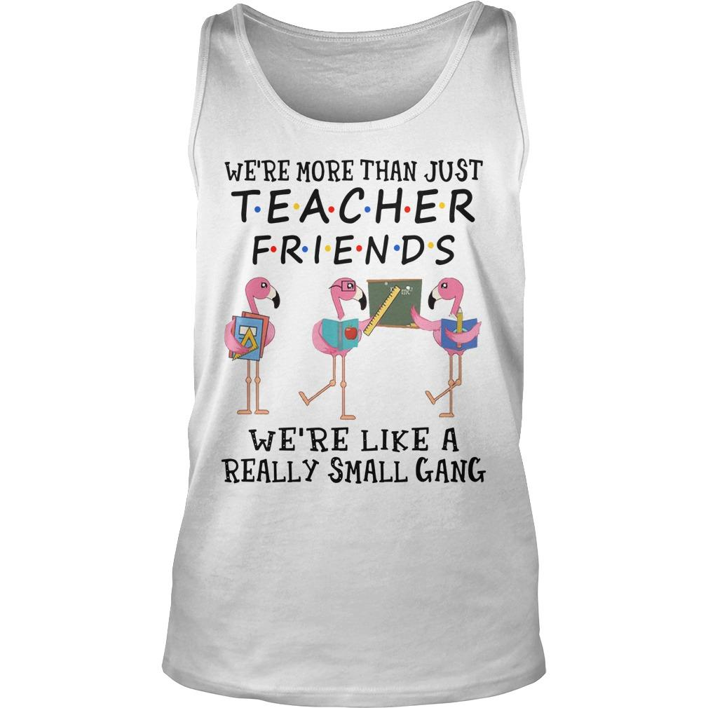 Flamingo We're More Than Just Teacher Friends We're Like A Really Small Gang Tank Top