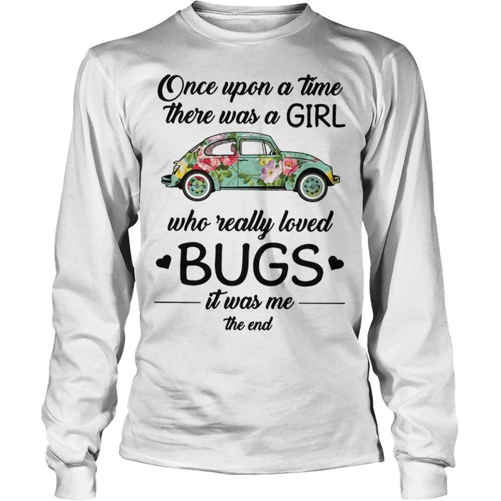 Floral Once Upon A Time There Was A Girl Who Really Loved Bugs Longsleeve