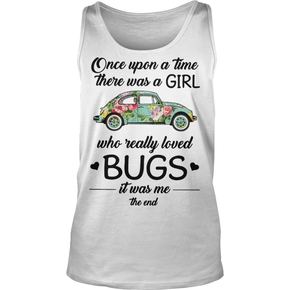 Floral Once Upon A Time There Was A Girl Who Really Loved Bugs Tank Top