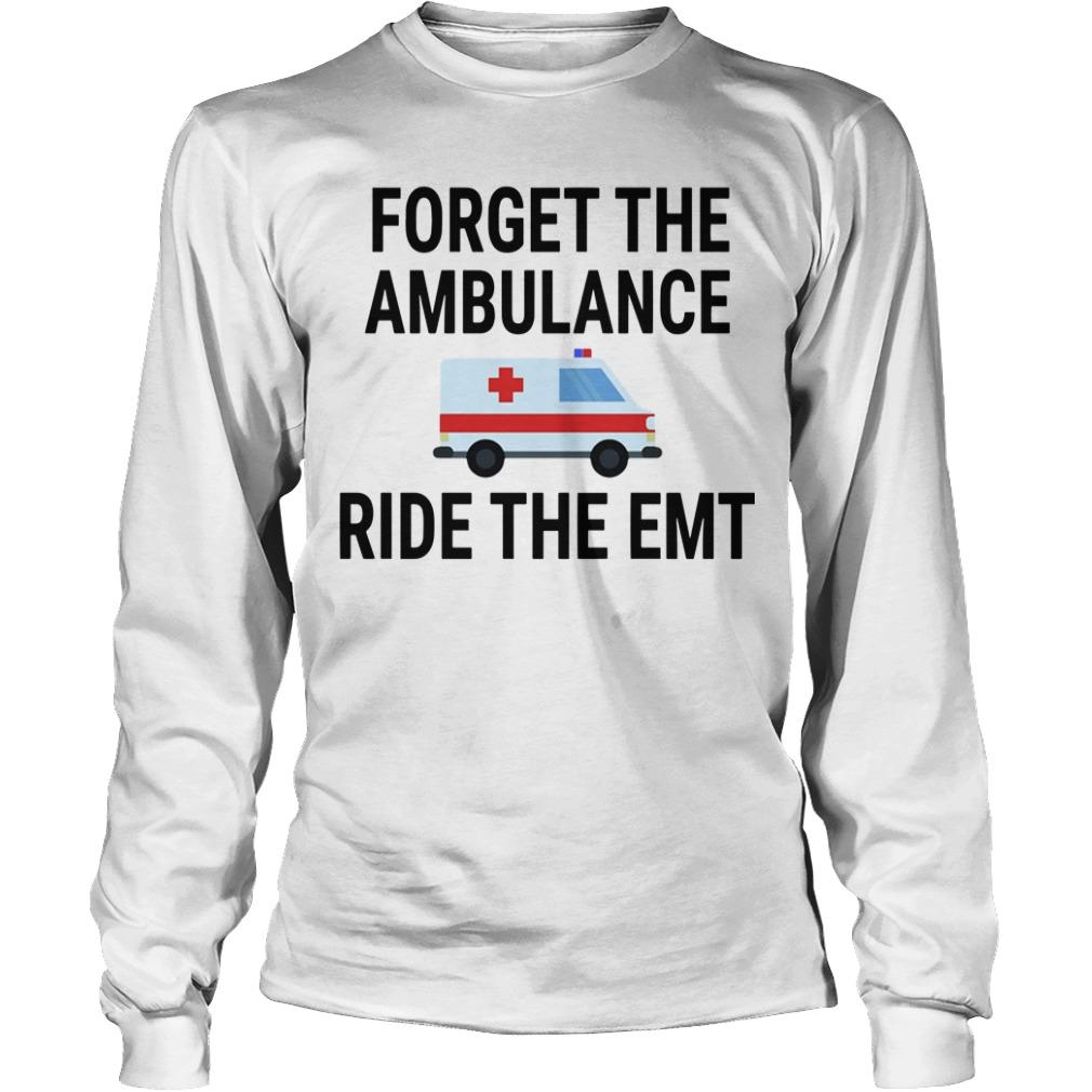 Forget The Ambulance Ride The Emt Longsleeve