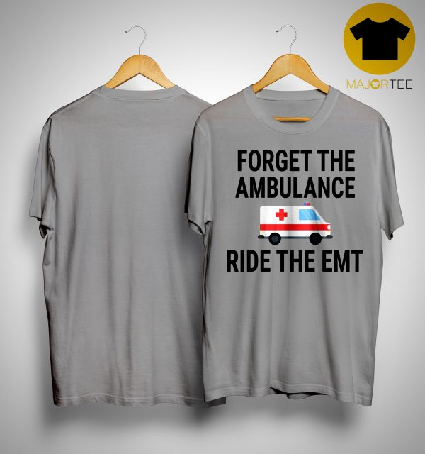 Forget The Ambulance Ride The Emt Shirt