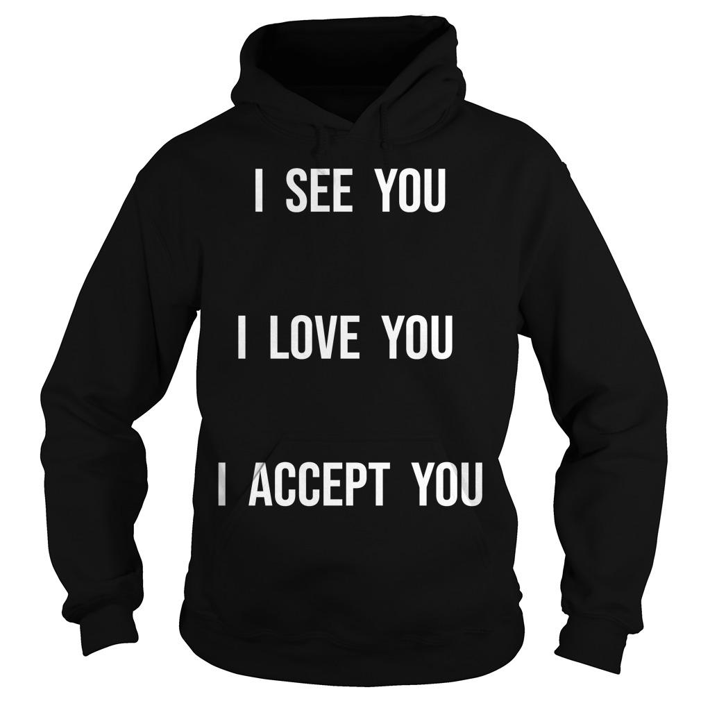 Fort Wayne Pride I See You I Love You I Accept You Hoodie
