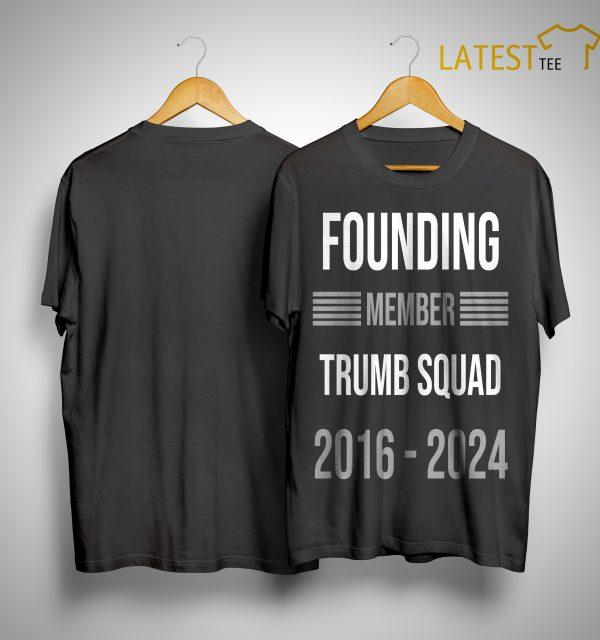 Founding Member Trump Squad 2016 2024 Shirt