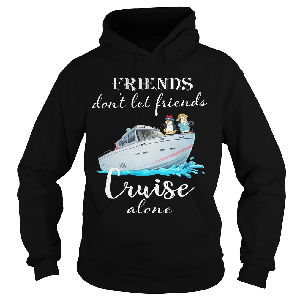 Friends Don't Let Friends Cruise Alone Hoodie