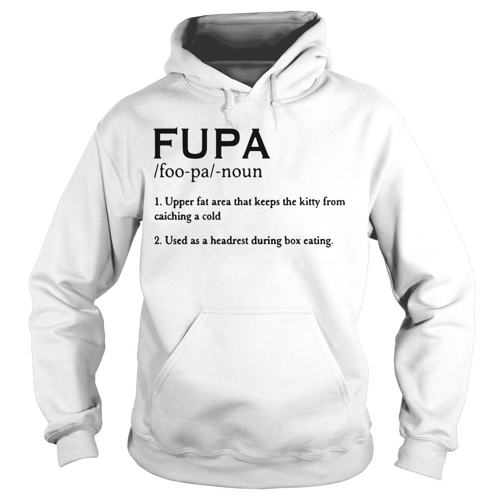 Fupa Noun Upper Fat Area That Keeps The Kitty From Catching A Cold Hoodie