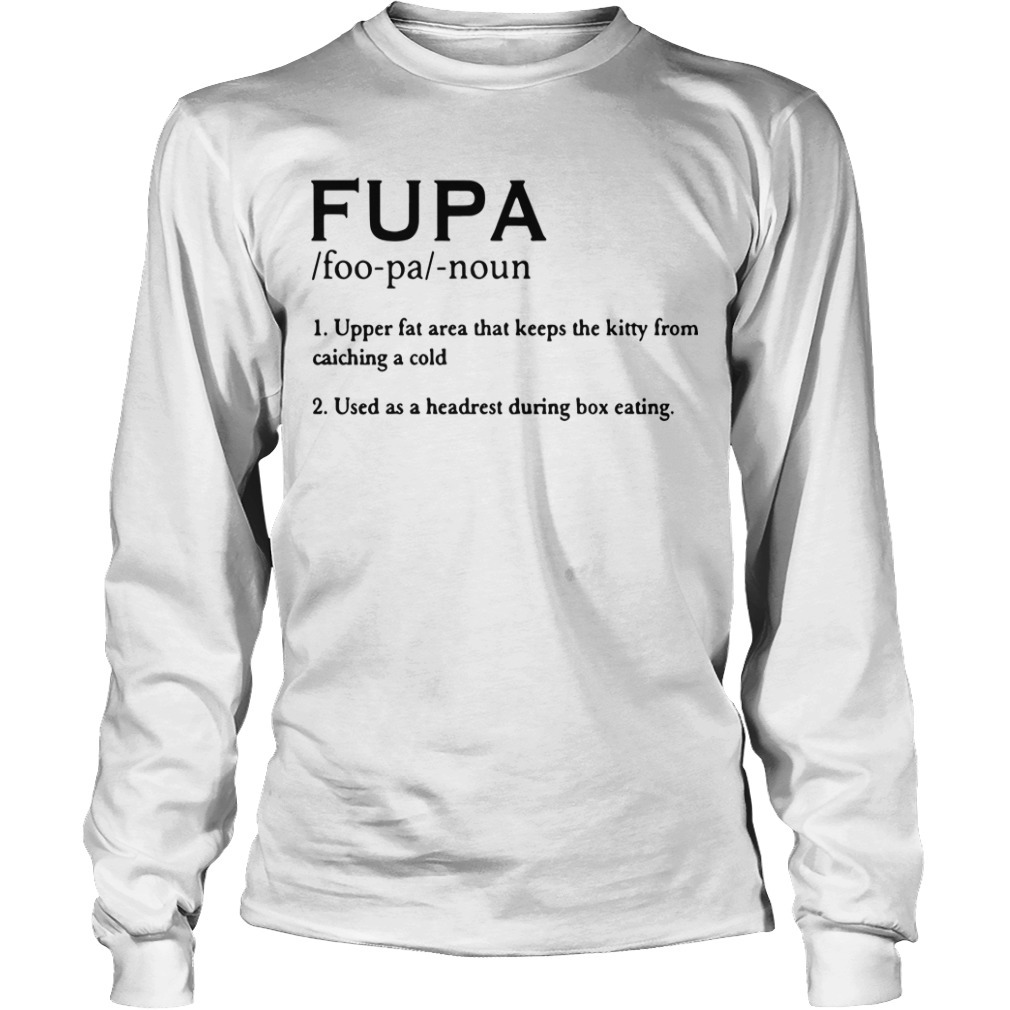 Fupa Noun Upper Fat Area That Keeps The Kitty From Catching A Cold Longsleeve Tee